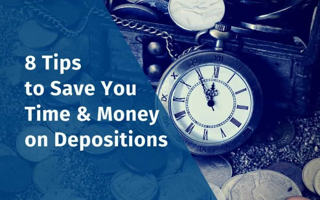 8 Tips to Save Time & Money on Depositions (Updated)