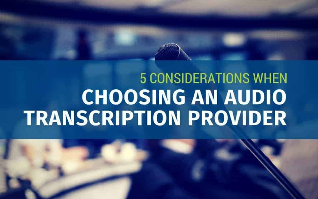 5 Considerations when Choosing an Audio Transcription Provider (Updated)