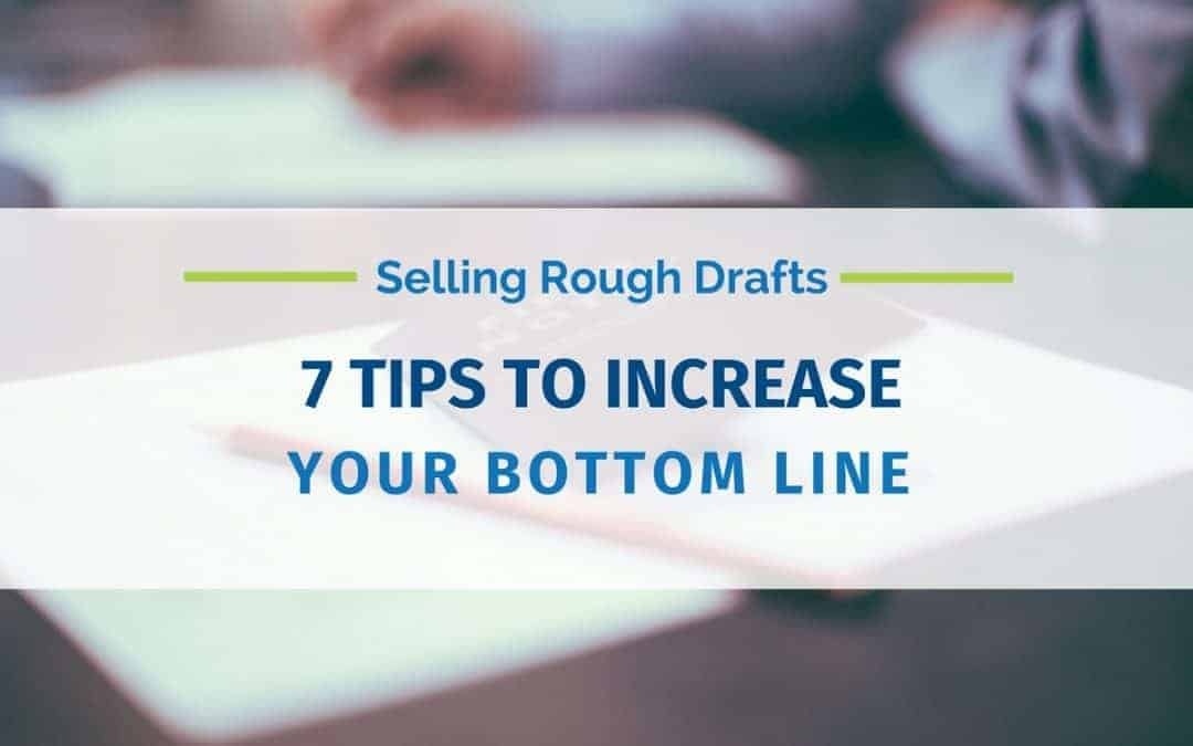 Selling Rough Drafts: 7 Tips to Increase Your Bottom Line