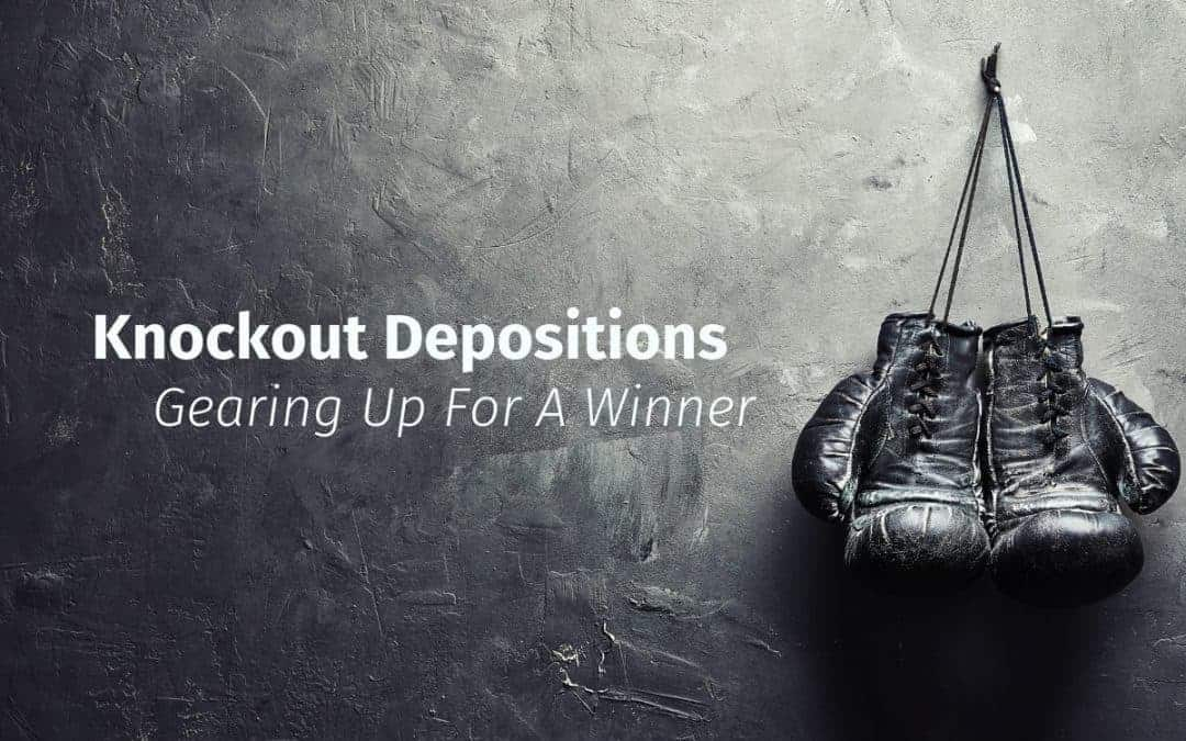Knockout Depositions: Gearing Up for a Winner