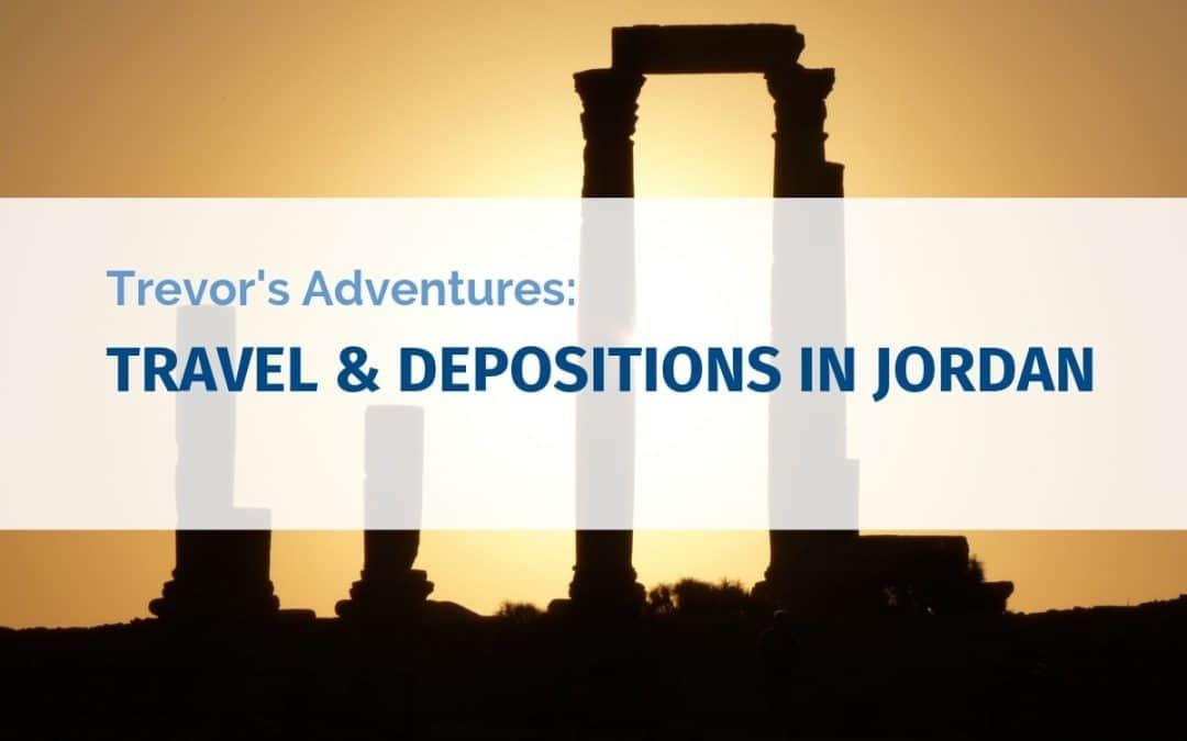Trevor's Adventures: Travel and Depositions in Jordan