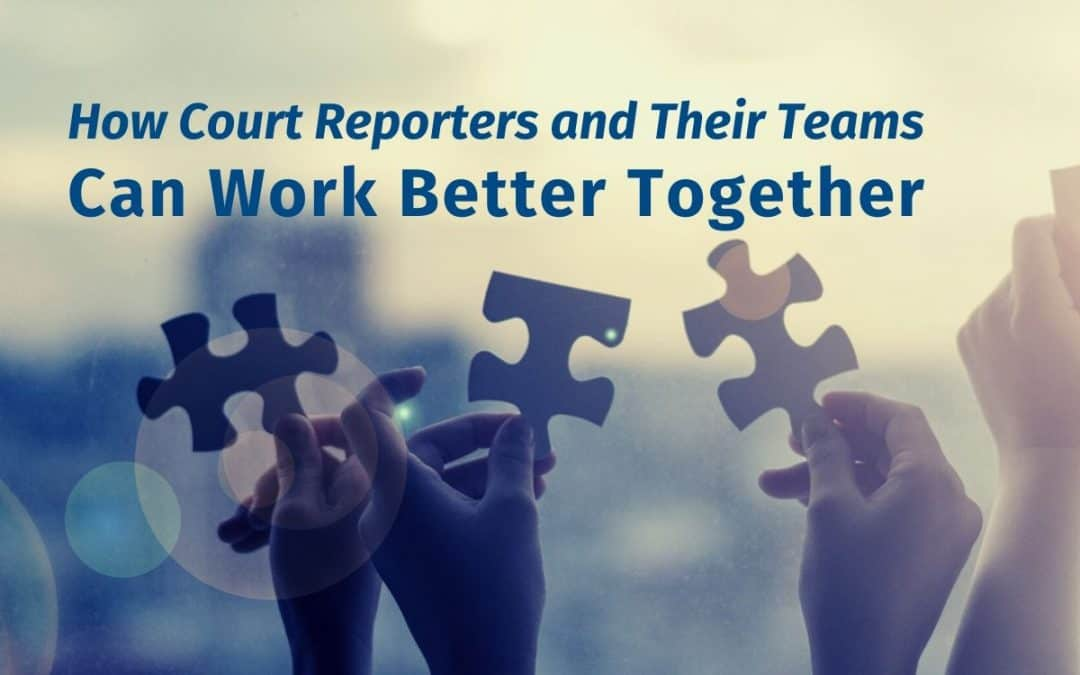 How Court Reporters and Their Teams Can Work Better Together