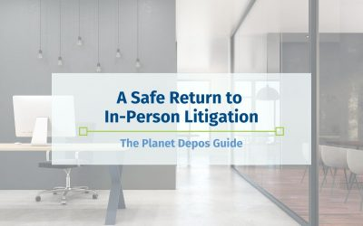 A Safe Return to In-Person Litigation: The Planet Depos Guide